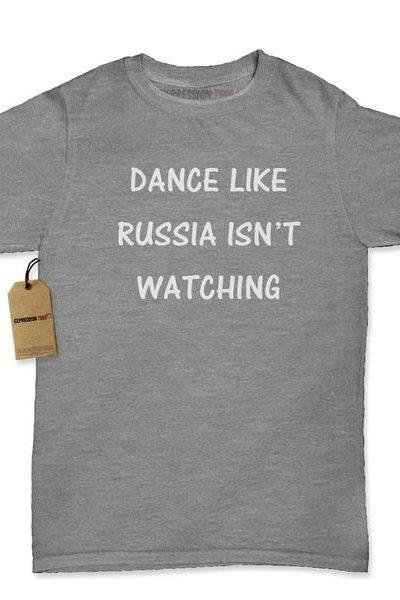 Dance Like Russia Isn't Watching Womens T-shirt