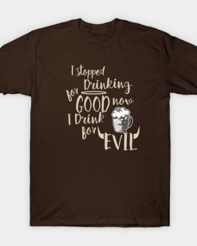 Drink for good not evil T-Shirt