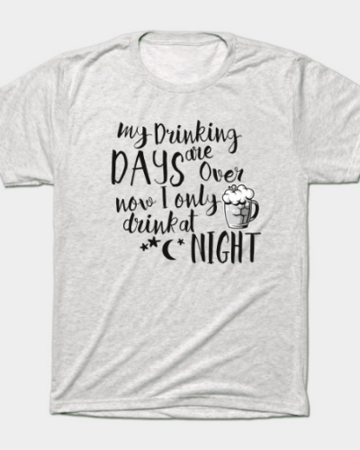 Drinking Days T-Shirt