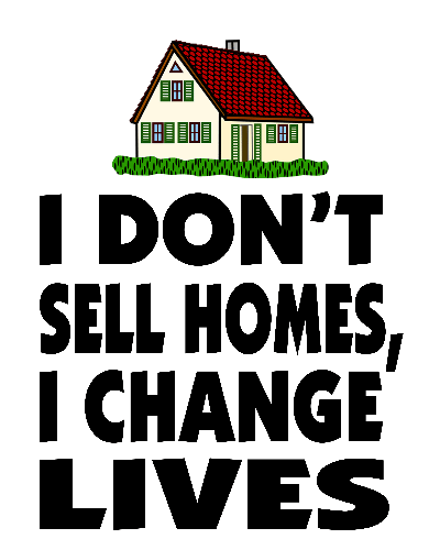 I Don't Sell Homes, I Change Lives T-Shirt