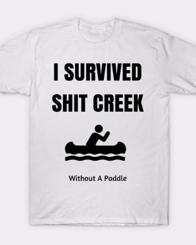 I Survived Shit Creek T-Shirt