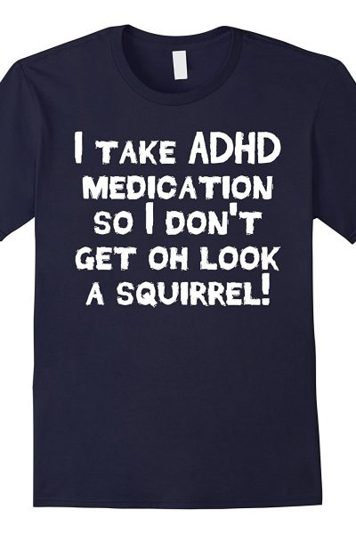 I Take ADHD Medication So… funny meds