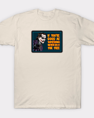 Joker If You're Good At Something Never Do It For Free – Batman T-Shirt