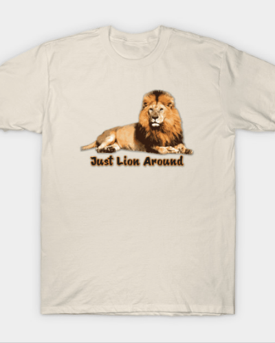 Just Lion Around T-Shirt