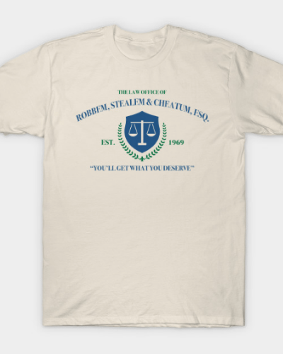 Law Office Robbem, Stealem & Cheatum T-Shirt