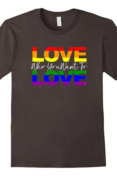Love Who You Want to Love – LGBT Shirt
