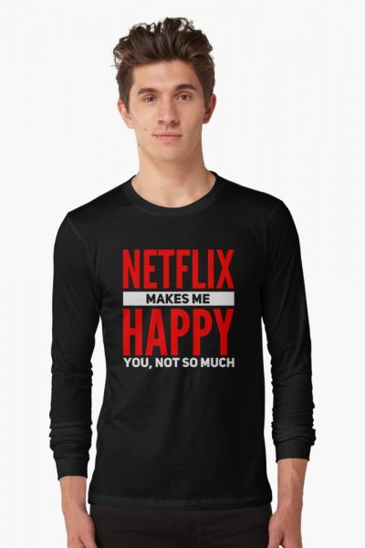 Netflix makes me happy. You, not so much