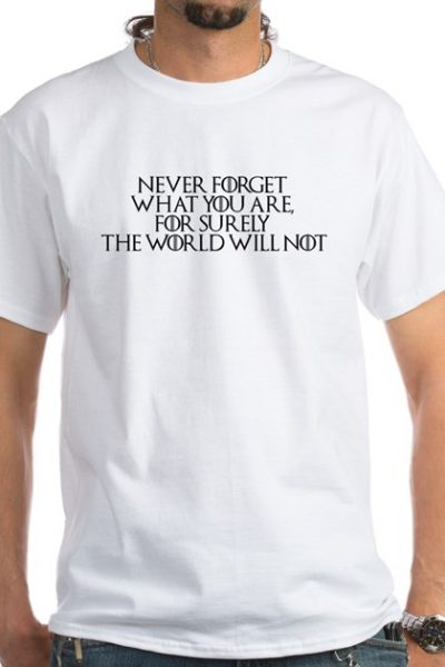 Never forget what you are T-Shirt