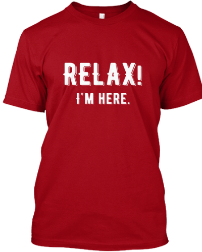 Relax! I'm here