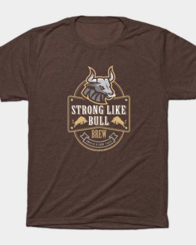 Strong Like Bull Brew T-Shirt