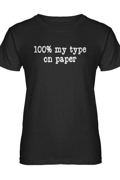 100 Percent My Type on Paper Womens T-shirt
