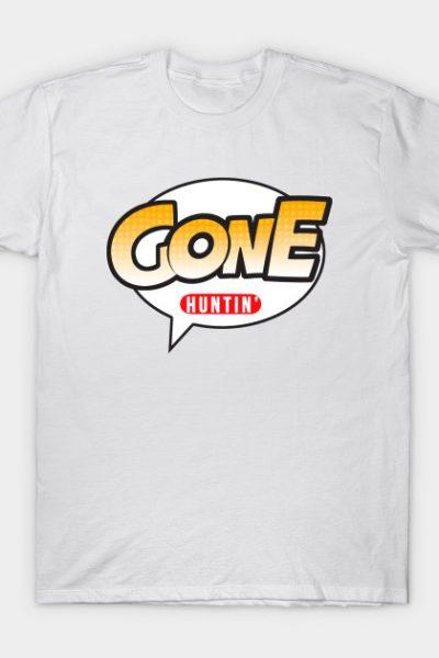Gone Huntin'! T-Shirt