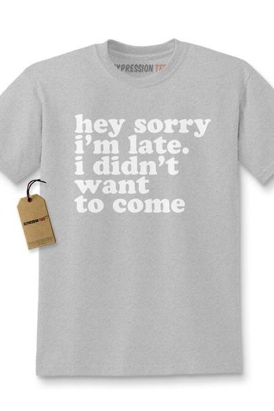 Hey Sorry I'm Late, I Didn't Want To Come Kids T-shirt