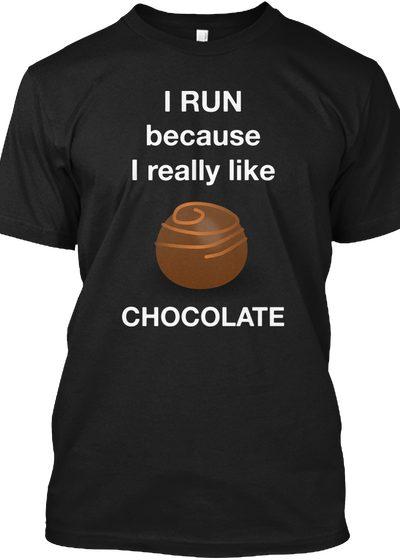 I RUN Because I Like CHOCOLATE