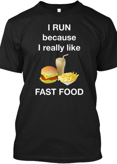 I RUN Because I Like FAST FOOD