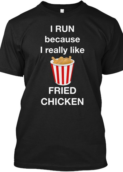 I RUN Because I Like FRIED CHICKEN