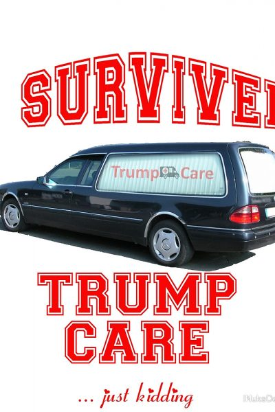 I Survived Trump Care | Anti Trump Meme Shirt
