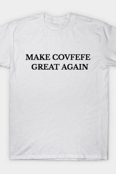 Make Covfefe Great Again T-Shirt