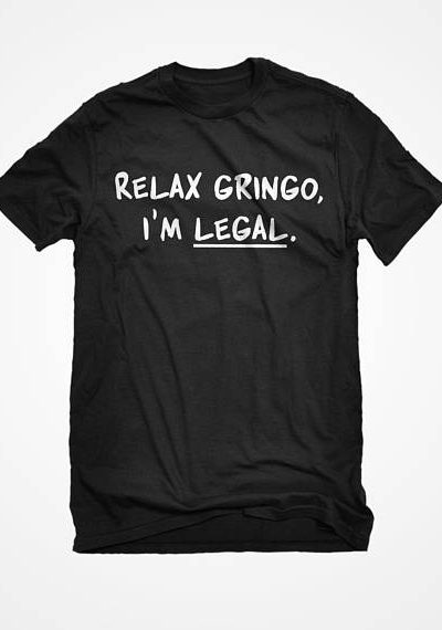 Mens Relax Gringo I'm Legal Unisex Adult Cotton Men's Short Sleeve Relax Gringo Tshirt Gift for Him or Her #3007