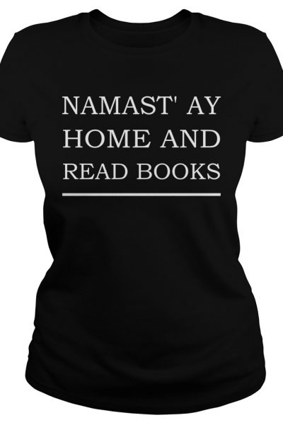 Namastay home and read book shirt, tank top and v-neck t-shirt
