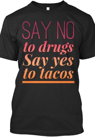 NO to DRUGS…YES to TACOS t-shirt!