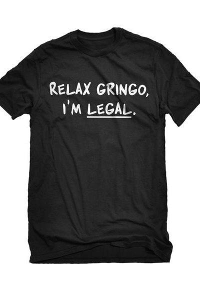 Relax Gringo I'm Legal Mens Unisex T-shirt