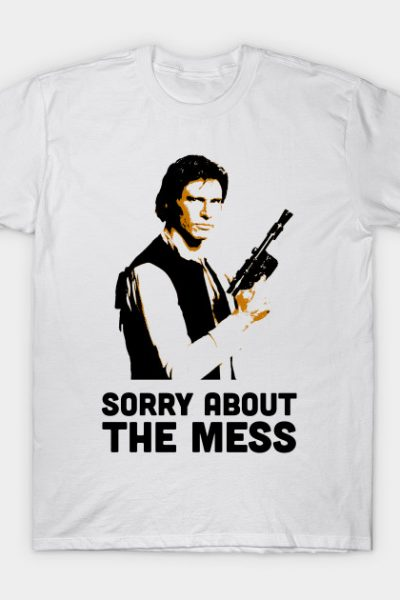 Sorry About the Mess T-Shirt