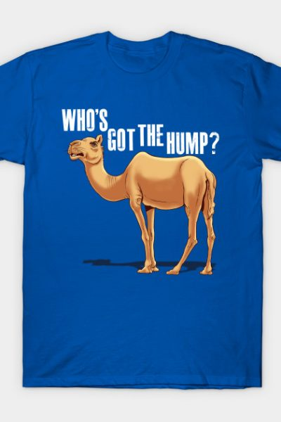 Who's got the Hump T-Shirt