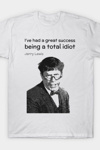 Being an idiot – Jerry Lewis T-Shirt
