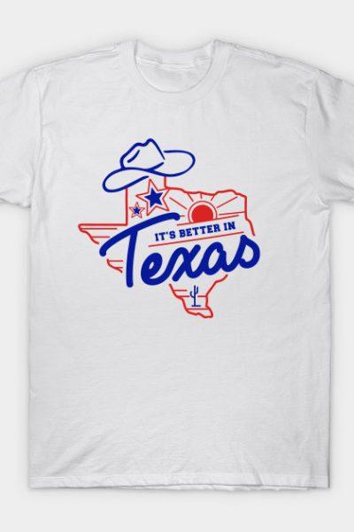 Better in Texas T-Shirt