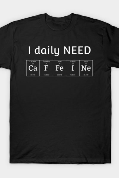 I daily need Caffeine T-Shirt