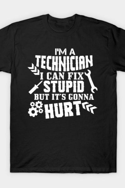 I'm A Technician. I Can Fix Stupid But It's Gonna Hurt T-Shirt