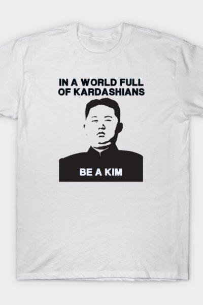 In a world full of Kardashians T-Shirt