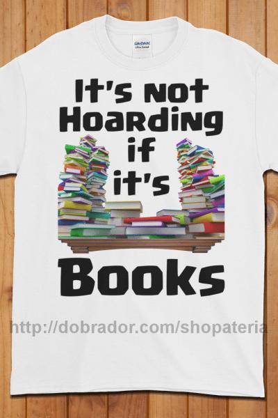 It's Not Hoarding if it's Books T-Shirt (Unisex)   Dobrador Shopateria