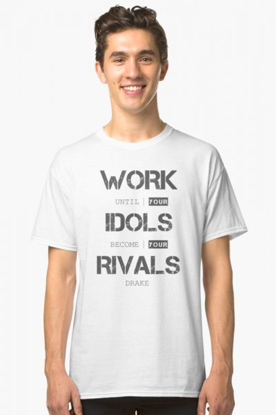 Work Until your Idols Become your Rivals Sentence Life Quote Text