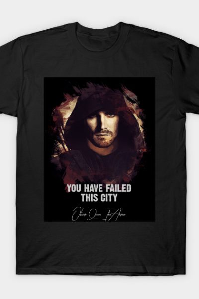 You Have Failed This City – The ARROW T-Shirt