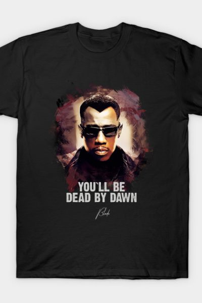 You`ll Be Dead By Dawn – BLADE T-Shirt