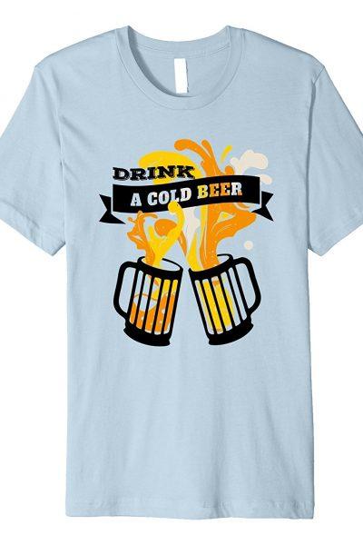 Drink a Cold Beer Oktoberfest & Beerfest T-Shirt