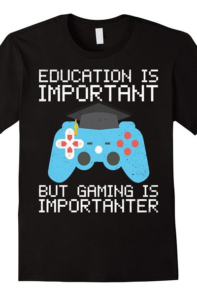 Education Is Important But Gaming Is Importanter Funny Shirt
