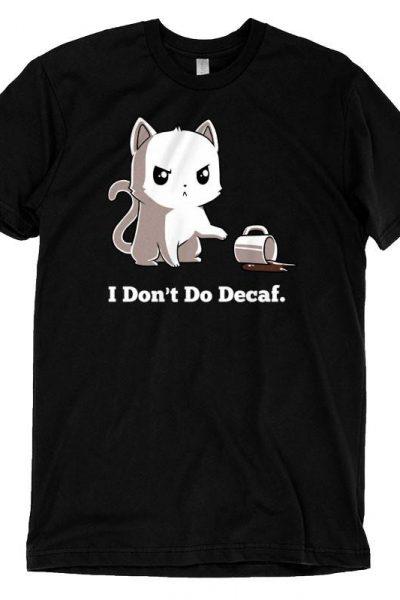 I Don't Do Decaf   Funny, cute & nerdy shirts – TeeTurtle