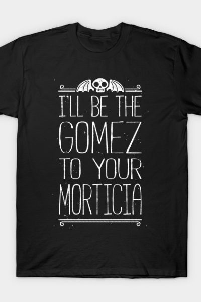 I'LL BE YOUR GOMEZ T-Shirt