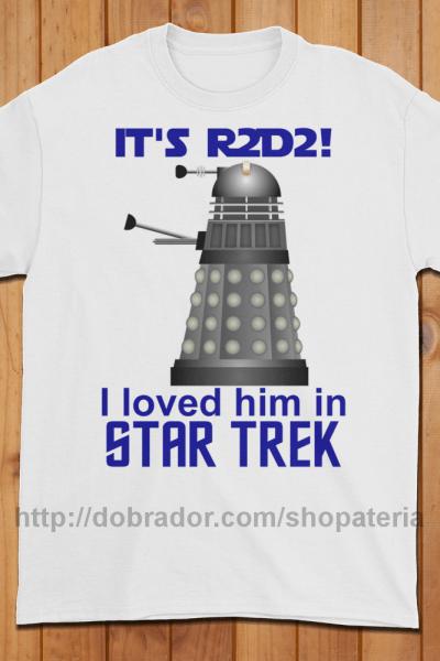 It's R2D2! I Loved Him in Star Trek! T-Shirt (Unisex) | Dobrador Shopateria