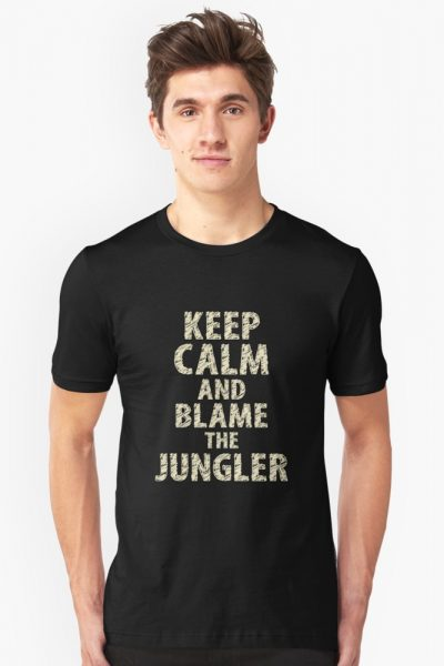 Keep Calm And Blame The Jungler
