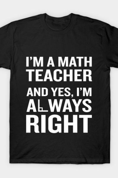 Math Teacher Always Right T-Shirt Funny Quote Pun Nerd Gift T-Shirt