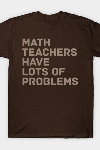 Math Teachers Problems T-Shirt