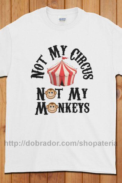 Not My Circus T-Shirt (Unisex) | Dobrador Shopateria