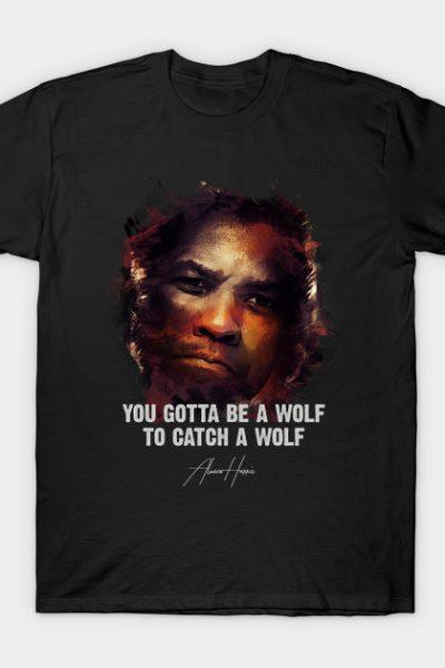 You Gotta Be A Wolf – Alonzo Harris [Training Day] T-Shirt