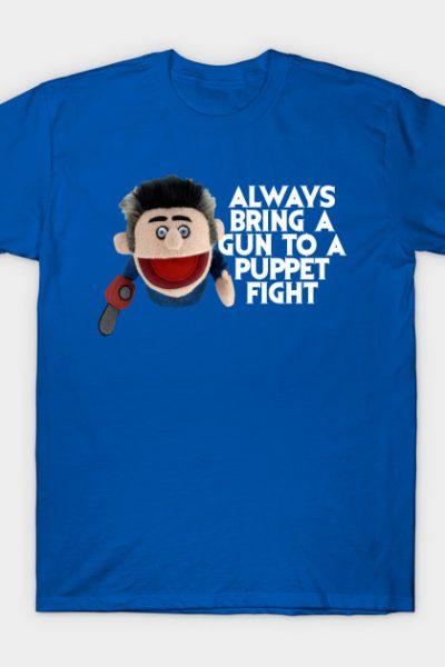 Always bring a gun to a puppet fight T-Shirt
