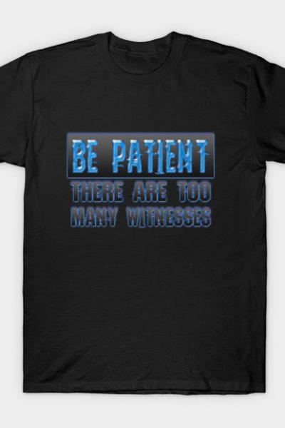 Be patient T-Shirt
