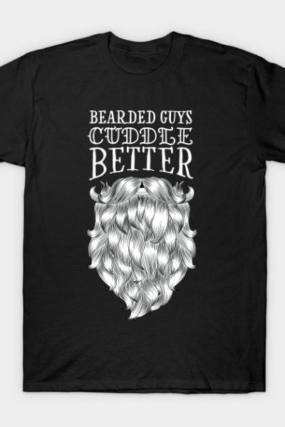 Bearded Guys Cuddle Better T-Shirt